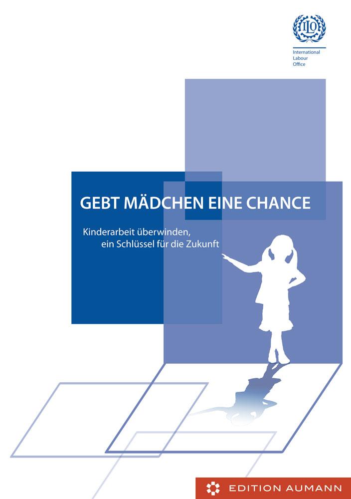 Gebt Mädchen eine Chance, Kinderarbeit überwinden, ein Schlüssel für die Zukunft