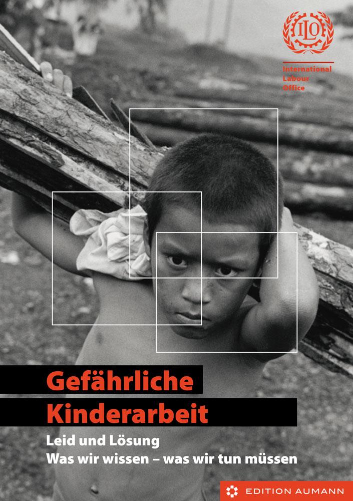 Gefährliche Kinderarbeit – Leid und Lösung. Was wir wissen – was wir tun müssen